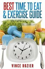 Best Time to Eat & Exercise Guide: The Best Time to Exercise, Eat (Carbs, Protei