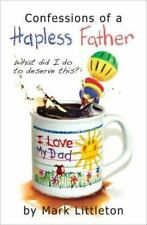 Confessions Of A Hapless Father: What Did I Do To Deserve This: By Mark Littl...