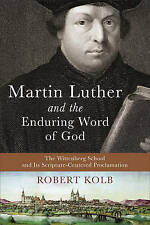 Martin Luther and the Enduring Word of God: The Wittenberg School and Its...
