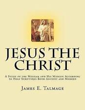 Jesus the Christ: A Study of the Messiah and His Mission according to Holy Scrip