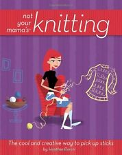 Not Your Mamas Knitting: The Cool and Creative Wa