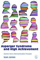 Asperger's Syndrome and High Achievement: Some Very Remarkable People by Jame…