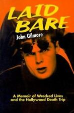 Laid Bare : A Memoir of Wrecked Lives and the Hollywood Death Trip by John Gilmo