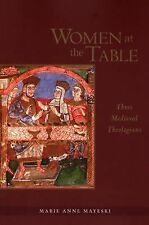Women at the Table: Three Medieval Theologians by Marie Anne Mayeski (2005,...