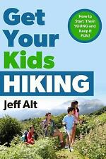Get Your Kids Hiking: How to Start Them Young and Keep It Fun (Paperback or Soft