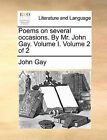 NEW Poems on several occasions. By Mr. John Gay. Volume I. Volume 2 of 2