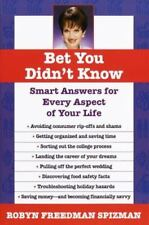 Bet You Didn't Know Smart Answers for Your Life by Robyn Freedman Spizman 2000