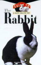 The Rabbit: An Owner's Guide to a Happy Healthy Pet-ExLibrary