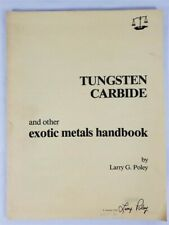 1980 Tungsten Carbide And Other Exotic Metals Handbook by Larry G. Poley