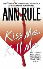 Kiss Me, Kill Me : And Other True Cases by Ann Rule 2004, Hardcover, True Crime
