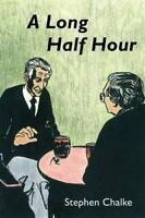 A Long Half Hour: Six Cricketers Remembered by Chalke, Stephen, NEW Book, (Paper