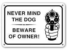 Never Mind The Dog Beware Of Owner Sign Warning Signs Beware Gun Owner Sign