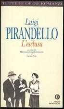 PIRANDELLO LUIGI L'ESCLUSA TUTTE LE OPERE ROMANZI OSCAR MONDADORI 1998
