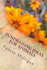 Fundraising Ideas for Animals by Teresa Milligan (2014, Paperback)