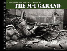The M-1 Garand: Classic American Small Arms at War: v. 2 by Tom Laemlein...