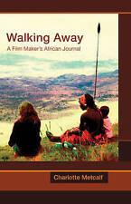 Good, Walking Away: A Film-maker's African Journal, Charlotte Metcalf, Book