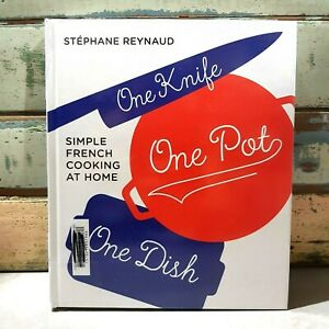 One Knife, One Pot, One Dish: Simple French Cooking at Home by Stephane Reynaud