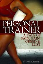 The Personal Trainer : A Tale of Pain, Gain, Greed and Lust by David L....