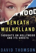 Beneath Mulholland : Thoughts on Hollywood and Its Ghosts by David Thomson (199…