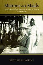 Matrons and Maids : Regulating Indian Domestic Service in Tucson, 1914-1934...