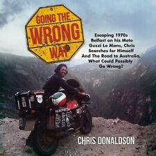 Going the Wrong Way; Moto Guzzi book, Le Mans World tour. Author signed copy.