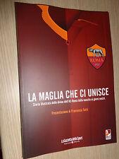 LIBRO BOOK LA MAGLIA CHE CI UNISCE STORIA ILLUSTRATIVA DELLE DIVISA AS ROMA
