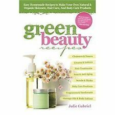 Green Beauty Recipes: Easy Homemade Recipes to Make Your Own Natural and Organi