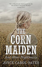 The Corn Maiden: And Other Nightmares by Joyce Carol Oates (Hardback, 2012)