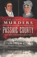 The Goffle Road Murders of Passaic County: The 1850 Van Winkle Killings [NJ]