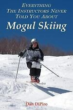 Everything the Instructors Never Told You about Mogul Skiing: By Dan Dipiro