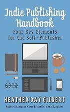 Indie Publishing Handbook: Four Key Elements fo, Gilbert, Day,,
