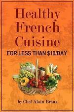 NEW Healthy French Cuisine for Less Than $10/Day: Chef Alain Braux