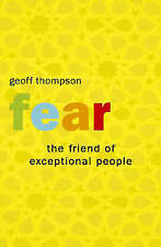 Very Good, Fear: The Friend of Exceptional People: How to Turn Negative Attitude