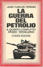 LA GUERRA DEL PETROLIO IL QUARTO CONFLITTO ARABO-ISRAELIANO - JUAN CARLO FERRARI
