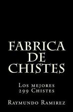 Fabrica de Chistes : Los Mejores 299 Chistes by Raymundo Ramirez (2013,...