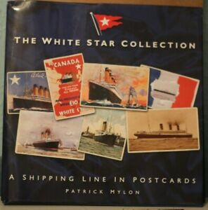 The White Star Collection: A Shipping Line in Postcards by Patrick Mylon