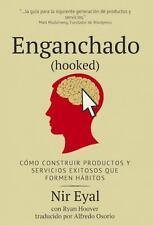 Enganchado (Hooked) : C?mo Construir Productos y Servicios Exitosos Que Forme...