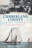 Cumberland County, New Jersey: 265 Years of History [Brief History] [NJ]
