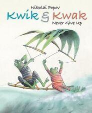 KWIK & KWAK NEVER GIVE UP - POPOV, NIKOLAI - NEW HARDCOVER BOOK