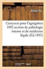 Concours Pour l'Agregation 1892 Section de Pathologie Interne et de Medecine...