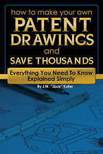 How to Make Your Own Patent Drawings and Save Thousands: Everything You Need to