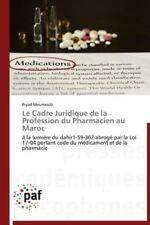 Le Cadre Juridique de la Profession du Pharmacien Au Maroc by Mounassib Riyad...