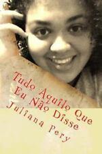 Tudo Aquilo Que Eu Não Disse by Juliana Pery (2014, Paperback)
