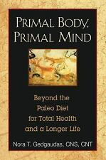 Primal Body, Primal Mind : Beyond the Paleo Diet for Total Health and a Longer …