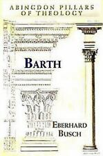 Abingdon Pillars of Theology: Barth by Eberhard Busch (2008, Paperback)