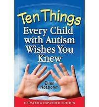 Ten Things Every Child with Autism Wishes You Knew : Updated and Expanded 2nd Ed