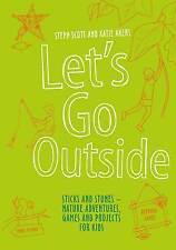 Let's Go Outside: Sticks and Stones - Nature Adventures, Games and Projects for