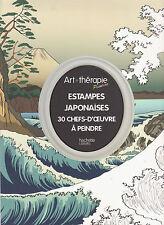 ART THERAPIE ESTAMPES JAPONAISES 30 chefs-d'oeuvre ANTI-STRESS adulte Hachette