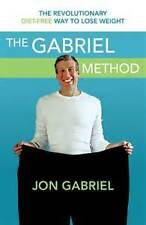 The Gabriel Method: the Revolutionary Diet-free Way to Totally Transform....