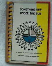 Something New Under the Sun Cookbook~favorite recipes~Phoenix Az Jr League~1976